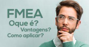 O que é FMEA e por que ele é importante para minha empresa?